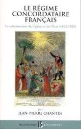 Le régime concordataire français la collaboration des Eglises et de l'Etat, 1802-1905